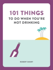 101 Things to Do When You'Re Not Drinking, Paperback Book