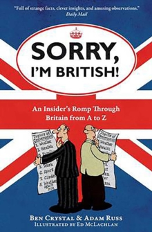 Sorry, I'm British! : An Insider's Romp Through Britain from A to Z, EPUB eBook