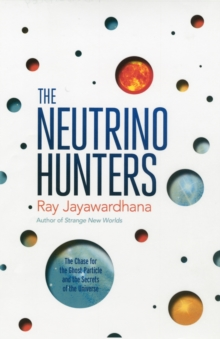 The Neutrino Hunters : The Chase for the Ghost Particle and the Secrets of the Universe, Paperback Book