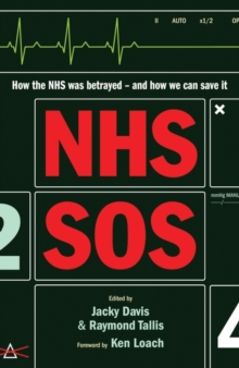 NHS SOS : How the NHS Was Betrayed - And How We Can Save it, Paperback Book