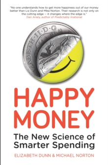 Happy Money : The New Science of Smarter Spending, Paperback Book
