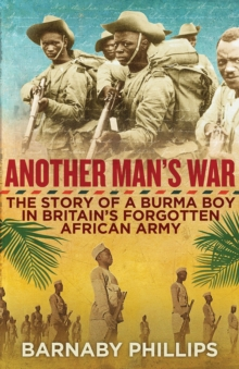 Another Man's War : The Story of a Burma Boy in Britain's Forgotten African Army, Hardback Book