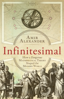 Infinitesimal : How a Dangerous Mathematical Theory Shaped the Modern World, Paperback Book