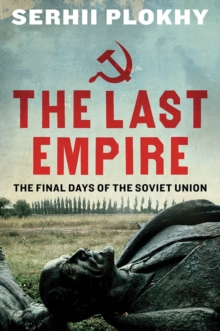 The Last Empire : The Final Days of the Soviet Union, Paperback / softback Book