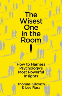 The Wisest One in the Room : How to Harness Psychology's Most Powerful Insights, Paperback Book