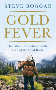 Gold Fever : One Man's Adventures on the Trail of the Gold Rush, Hardback Book