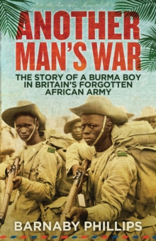 Another Man's War : The Story of a Burma Boy in Britain's Forgotten African Army, Paperback Book