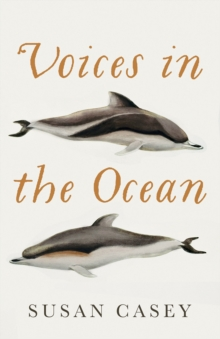 Voices in the Ocean : A Journey into the Wild and Haunting World of Dolphins, Hardback Book