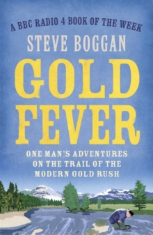 Gold Fever : One Man's Adventures on the Trail of the Modern Gold Rush, Paperback Book
