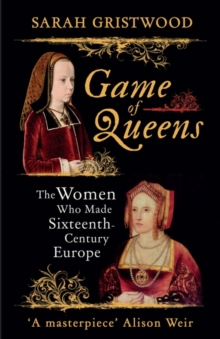Game of Queens : The Women Who Made Sixteenth-Century Europe, Hardback Book