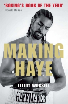 Making Haye : The Authorised David Haye Story, Paperback Book