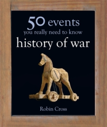 50 Events You Really Need to Know: History of War, Hardback Book