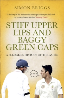Stiff Upper Lips & Baggy Green Caps : A Sledger's History of the Ashes, Paperback Book
