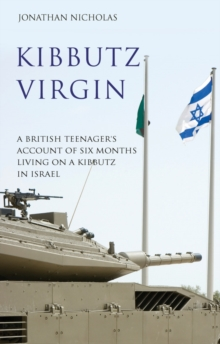 Kibbutz Virgin : A British Teenager's Account of Six Months Living on a Kibbutz in Israel, Paperback Book
