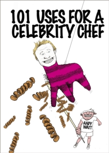 101 Uses for a Celebrity Chef, Hardback Book