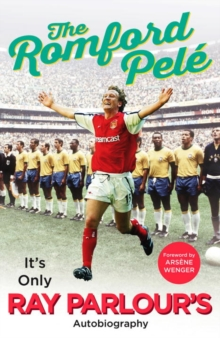 The Romford Pele : It's Only Ray Parlour's Autobiography, Hardback Book