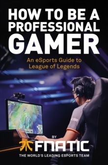 How to be a Professional Gamer : An Esports Guide to League of Legends, Paperback Book