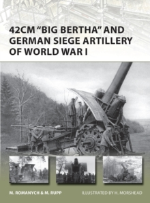 42cm 'Big Bertha' and German Siege Artillery of World War I, Paperback Book
