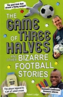 The Game of Three Halves : and Other Bizarre Football Stories, Paperback Book