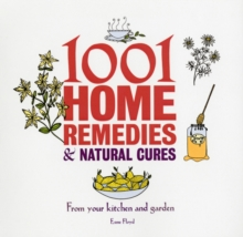 1001 Home Remedies & Natural Cures : from Your Kitchen and Garden, Paperback Book