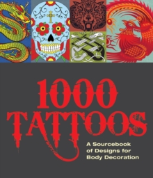 1000 Tattoos : A Sourcebook of Designs for Body Decoration, Hardback Book