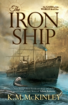 The Iron Ship : The Gates of the World Book One, Paperback Book