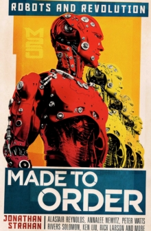 Made To Order : Robots and Revolution