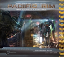 Pacific Rim: Man, Machines & Monsters : The Inner Workings of an Epic Film, Hardback Book