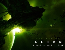 The Art of Alien Isolation : Isolation, Hardback Book