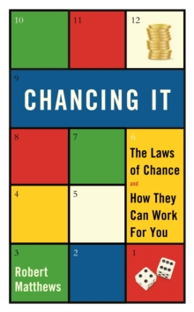 Chancing it : The Laws of Chance and How They Can Work for You, Hardback Book
