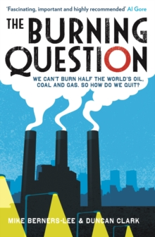 The Burning Question : We Can't Burn Half the World's Oil, Coal and Gas. So How Do We Quit?, Paperback Book