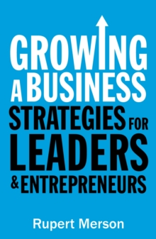 Growing a Business : Strategies for Leaders and Entrepreneurs, Paperback Book