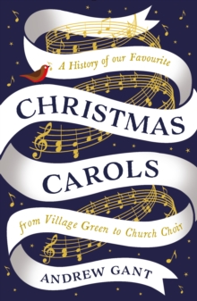 Christmas Carols : From Village Green to Church Choir, Paperback Book