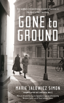 Gone to Ground : One Woman's Extraordinary Account of Survival in the Heart of Nazi Germany, Hardback Book