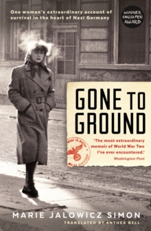 Gone to Ground : One Woman's Extraordinary Account of Survival in the Heart of Nazi Germany, Paperback Book