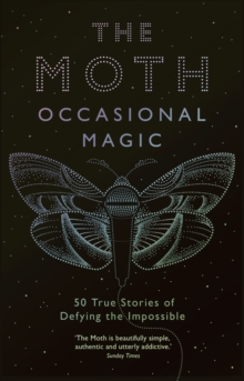 The Moth Presents: Occasional Magic : 50 True Stories of Defying the Impossible, Paperback / softback Book