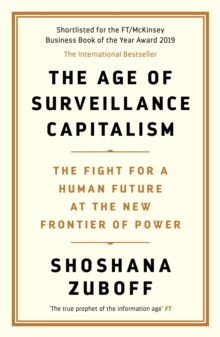 The Age of Surveillance Capitalism : The Fight for a Human Future at the New Frontier of Power, Paperback / softback Book