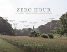 Zero Hour : 100 Years on: Views from the Parapet of the Somme, Hardback Book