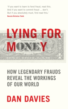 Lying for Money : How Legendary Frauds Reveal the Workings of Our World, Hardback Book