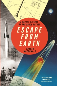 Escape from Earth : A Secret History of the Space Rocket, Hardback Book
