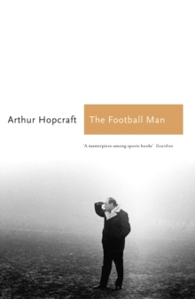 The Football Man : People & Passions in Soccer, Paperback Book