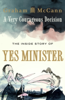 A Very Courageous Decision : The Inside Story of Yes Minister, Hardback Book