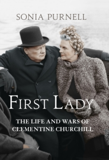 First Lady : The Life and Wars of Clementine Churchill, Hardback Book