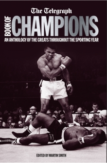 The Telegraph Book of Champions : An Anthology of the Greats Throughout the Sporting Year, Hardback Book