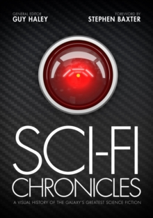 Sci-Fi Chronicles : A Visual History of the Galaxy's Greatest Science Fiction, Hardback Book
