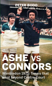 Ashe vs Connors : Wimbledon 1975 - Tennis that went beyond centre court, Hardback Book