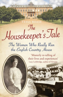 The Housekeeper's Tale : The Women Who Really Ran the English Country House, Paperback Book