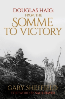 Douglas Haig : From the Somme to Victory, Hardback Book