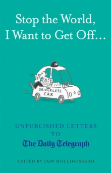 Stop the World, I Want to Get off... : Unpublished Letters to the Telegraph, Hardback Book