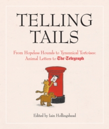 Telling Tails : From Hopeless Hounds to Tyrannical Tortoises: Animal Letters to The Telegraph, Hardback Book